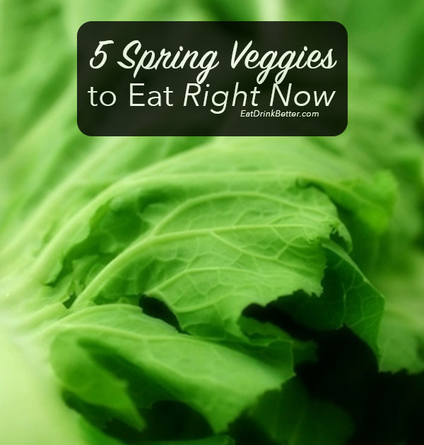 Eating Seasonally: 5 Spring Veggies to Eat Today!