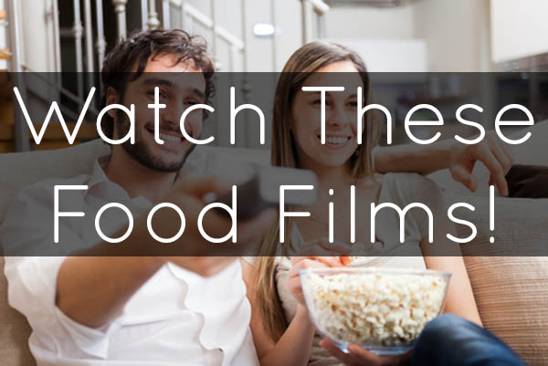 5 Food Films to Watch this Weekend