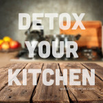 7 Toxic Chemicals in Food and Your Kitchen