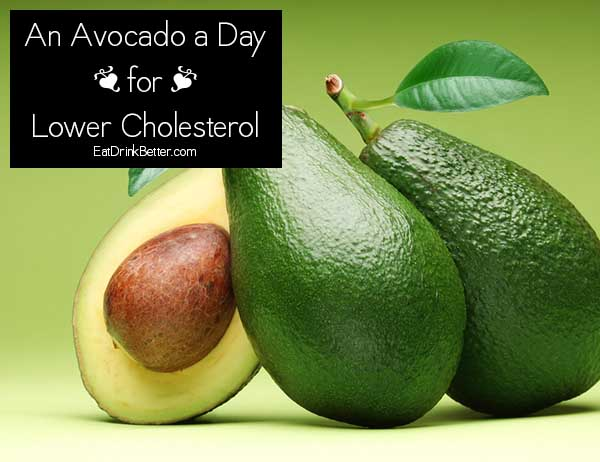 Eat an Avocado a Day to Keep Bad Cholesterol at Bay