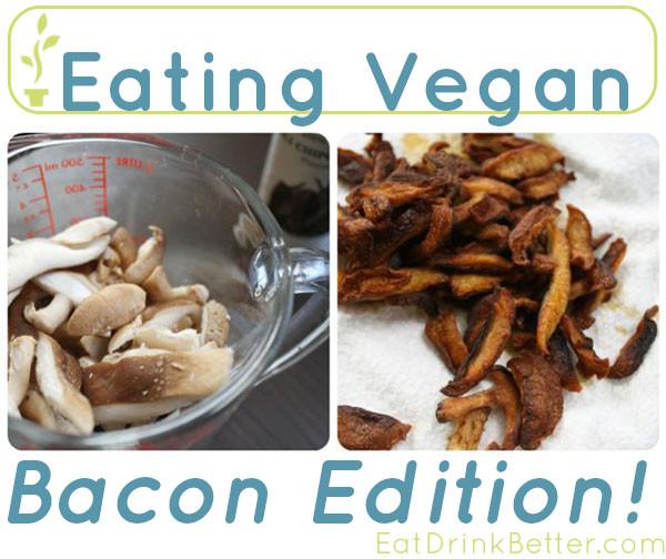 Eating Vegan: 9 Vegan Bacon Recipes. No, really.