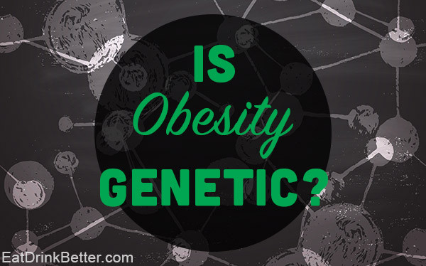 Is obesity genetic? New study links obesity and genetics.