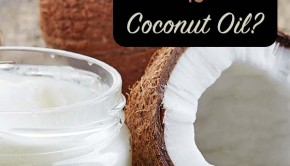 Is Coconut Oil All It's Cracked Up To Be?