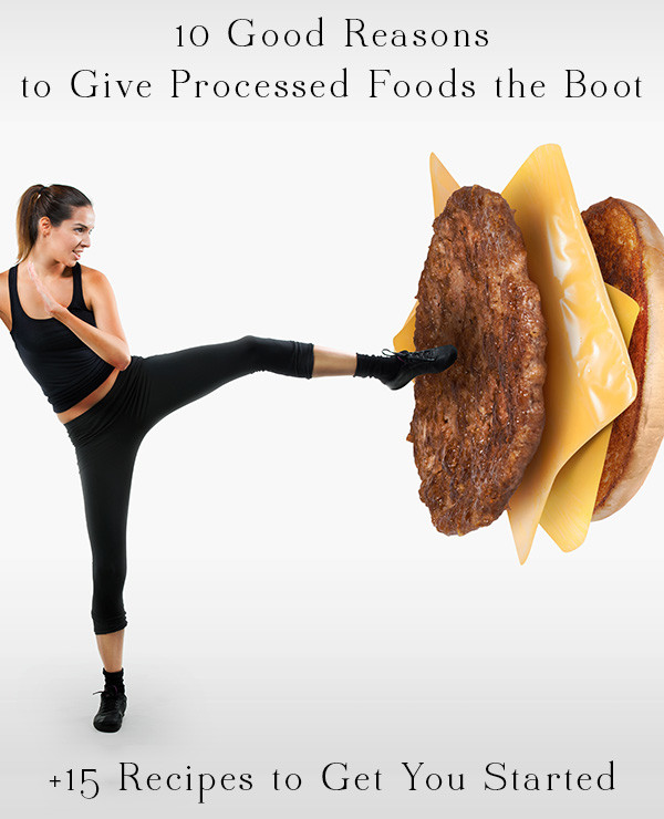 We've got some science-based reasons to give processed foods the boot, plus 15 healthy, whole food recipes to help you make the leap to home cooking.