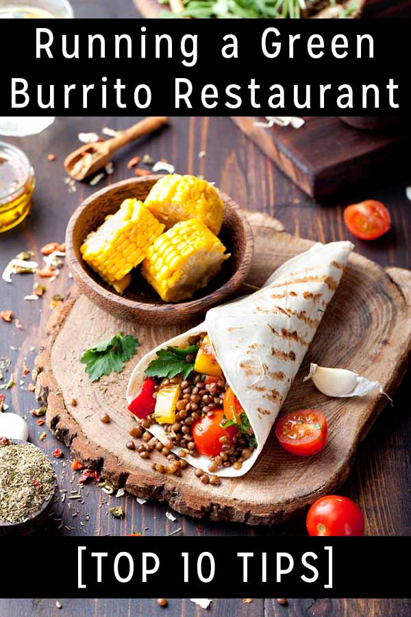 You don't have to start from scratch to have a green Tex-Mex joint. These sustainable burrito restaurant ideas are all improvements you can make to your existing business.