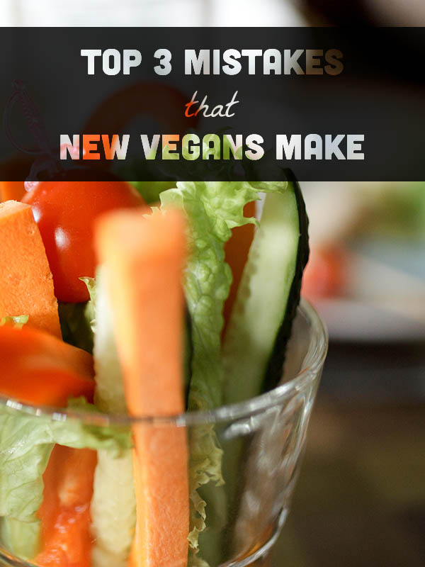 Top 3 Mistakes that New Vegans Make