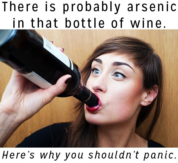 A recent study found arsenic in wine. But don't pour your vino down the drain yet!