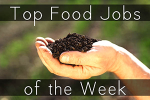 Top Sustainable Food Jobs of the Week.