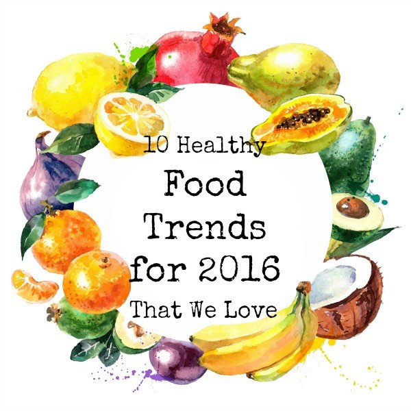 These are the food trends for 2016 that we're most excited about!