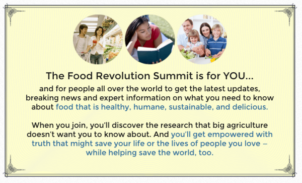 What if there was an event that brought together the greatest doctors, nutritionists, writers and activists in the good food movement? What if it was free? Welcome to the 2016 Food Revolution Summit!