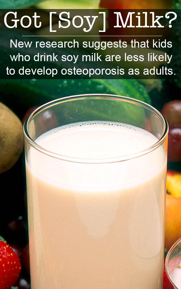 Kids who eat soy protein may be less likely to develop osteoporosis as adults.